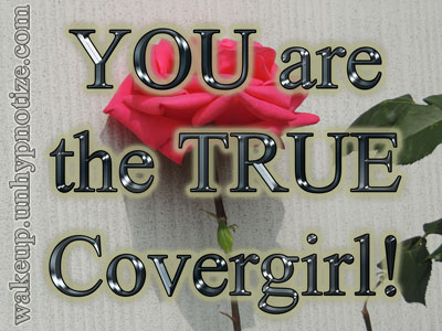 You are the TRUE covergirl! Don't ever forget that. You are beautiful just the way you are!