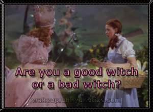 Is Dorothy a good witch or a bad witch?