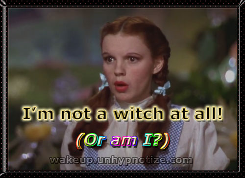 Dorothy thinks she's not a witch at all. But is she?