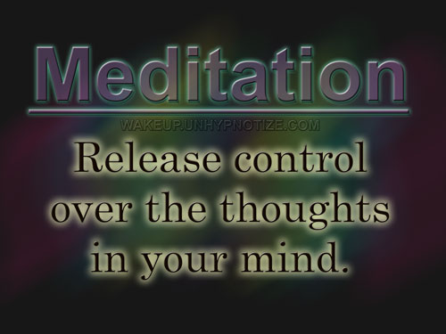 Meditation. Release control over the thoughts in your mind. Relax, and let your mind wander.