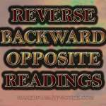 Reverse, Backward, Opposite Readings. Sometimes readings end up reverse, or opposite, seemingly backward. That sometimes happens because a person has a reverse polarity of energy.
