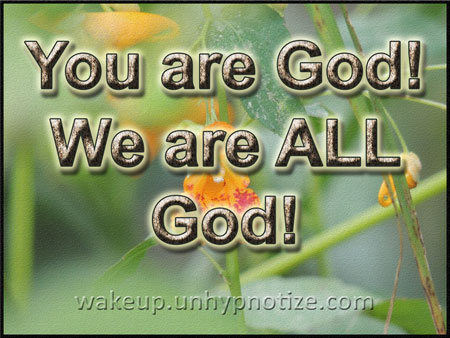 You are God! We are ALL God!